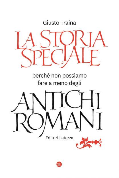 La storia speciale: perché non possiamo fare a meno degli antichi romani Giusto Traina