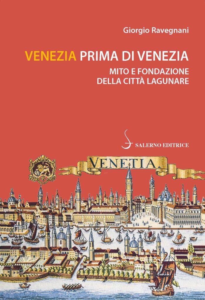 Giorgio Ravegnani Venezia prima di Venezia