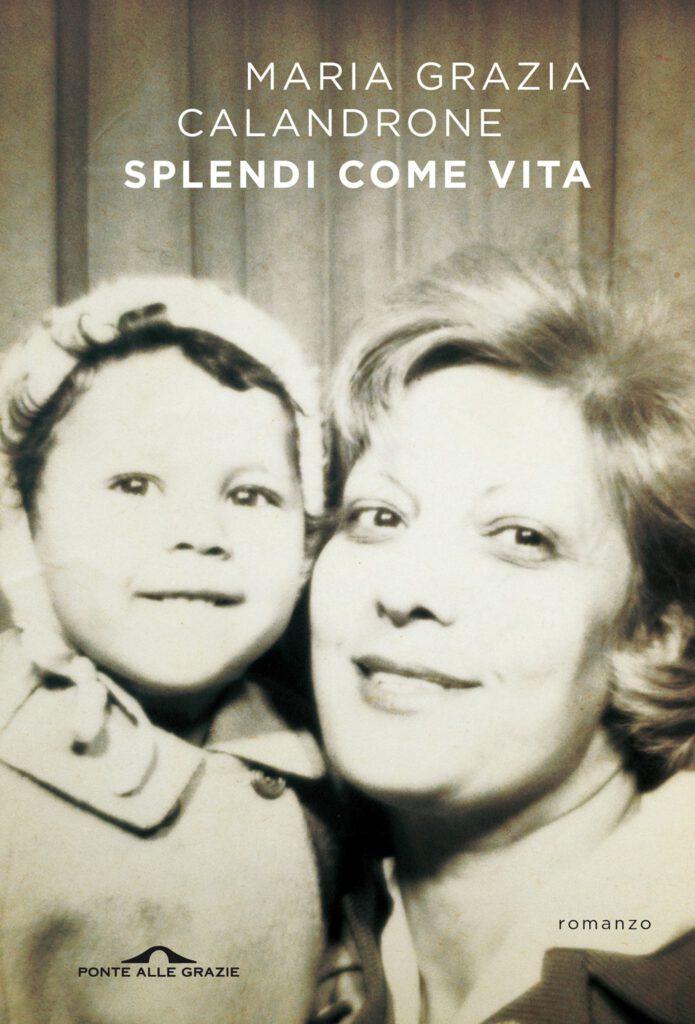 Splendi come vita Maria Grazia Calandrone