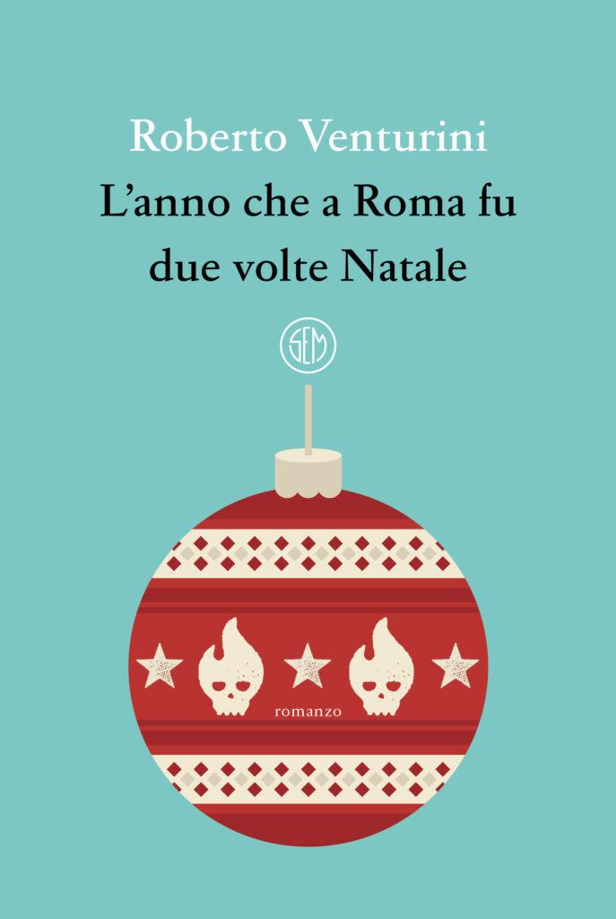 Roma due volte Natale Roberto Venturini L'anno che a Roma fu due volte Natale