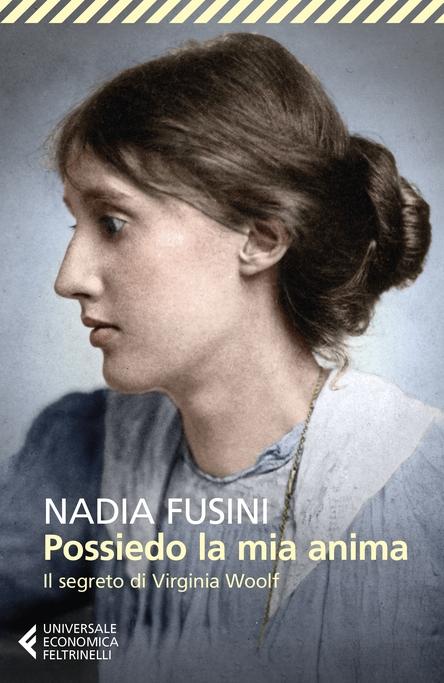 Nadia Fusini Possiedo la mia anima Virginia Woolf